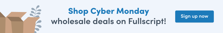 Shop Cyber Monday wholesale deals on Fullscript!