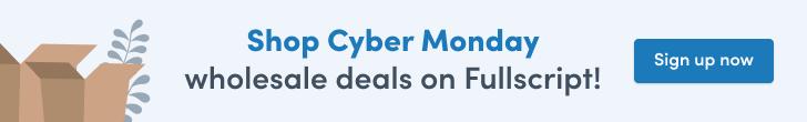 Shop Cyber Monday wholesale deals on Fullscript!