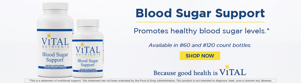 Shop Blood Sugar Support from Vital Nutrients