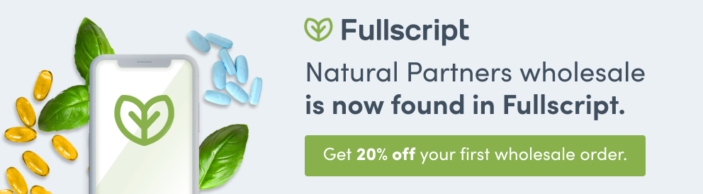 Natural Partners wholesale is now found in Fullscript. Get 20% off your first wholesale order.