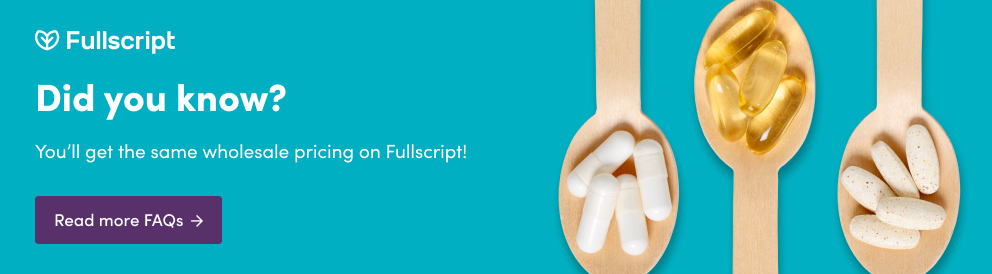 Did you know? You'll get the same wholesale pricing on Fullscript!